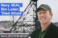 Navy SEAL: Bin Laden 'Died Afraid'