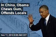 In China, Obama Chews Gum, Offends Locals