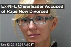 Ex-NFL Cheerleader Accused of Rape Now Divorced