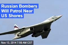 Russian Bombers Will Patrol Near US Shores