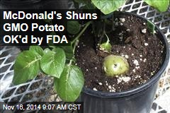 McDonald's Shuns GMO Potato OK'd by FDA