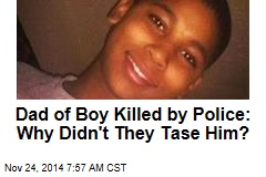 Dad of Boy Killed by Police: Why Didn't They Tase Him?