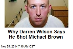 Why Darren Wilson Says He Shot Michael Brown