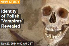 Identity of Polish 'Vampires' Revealed
