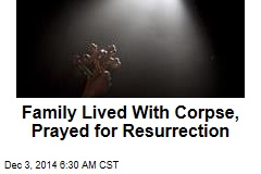 Family Lived With Corpse, Prayed for Resurrection