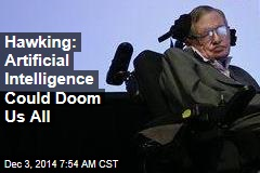 Hawking: Artificial Intelligence Could Doom Us All