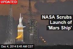 NASA Scrubs Launch of 'Mars Ship'