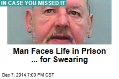 Man Faces Life in Prison ... for Swearing