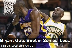 Bryant Gets Boot in Sonics&#39; Loss