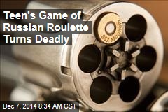 Teen's Game of Russian Roulette Turns Deadly