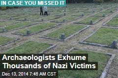 Archaeologists Exhume Thousands of Nazi Victims