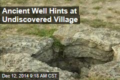 Ancient Well Hints at Undiscovered Village