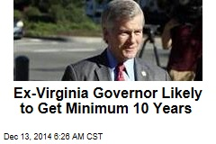Ex-Virginia Governor Likely to Get Minimum 10 Years