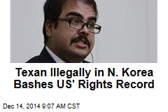 Texan Illegally in N. Korea Bashes US' Rights Record