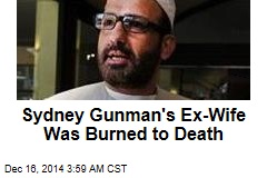 Sydney Gunman's Ex-Wife Was Burned to Death
