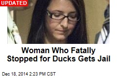 Woman Who Fatally Stopped for Ducks Gets Jail