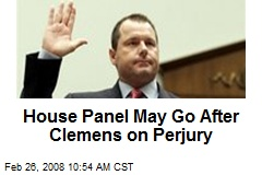 House Panel May Go After Clemens on Perjury