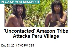 'Uncontacted' Amazon Tribe Attacks Peru Village