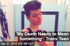 'My Death Needs to Mean Something': Trans Teen