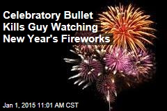 Celebratory Bullet Kills Guy Watching New Year's Fireworks