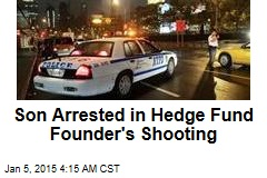 Son Arrested in Hedge Fund Founder's Shooting