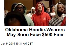 Oklahoma Hoodie-Wearers May Soon Face $500 Fine
