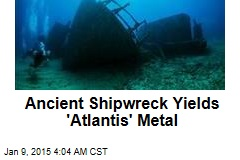 Ancient Shipwreck Yields 'Atlantis' Metal