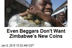 Even Beggars Don't Want Zimbabwe's New Coins