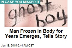 Man Frozen in Body for Years Emerges, Tells Story