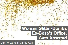 Woman Glitter-Bombs Ex-Boss's Office, Gets Arrested