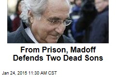 From Prison, Madoff Defends Two Dead Sons
