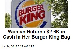 Woman Returns $2.6K in Cash in Her Burger King Bag