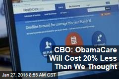 CBO: ObamaCare Will Cost 20% Less Than We Thought