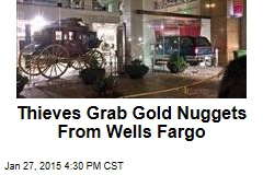 Thieves Grab Gold Nuggets From Wells Fargo