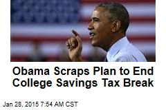 Obama Scraps Plan to End College Savings Tax Break