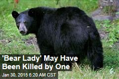 'Bear Lady' May Have Been Killed by One