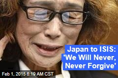 Japan to ISIS: 'We Will Never, Never Forgive'