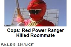 Cops: Red Power Ranger Killed Roommate
