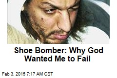 Shoe Bomber: Why God Wanted Me to Fail