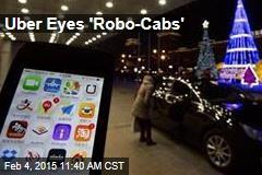 Uber Eyes 'Robo-Cabs'