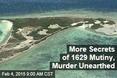 More Secrets of 1629 Mutiny, Murder Unearthed