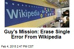 Guy's Mission: Erase Single Error From Wikipedia