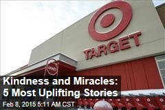 Kindness and Miracles: 5 Most Uplifting Stories