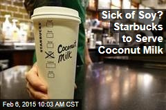 Sick of Soy? Starbucks to Serve Coconut Milk