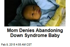 Mom Denies Abandoning Down Syndrome Baby