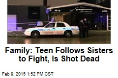 Family: Teen Follows Sisters to Fight, Is Shot Dead