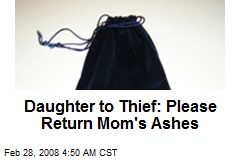 Daughter to Thief: Please Return Mom's Ashes