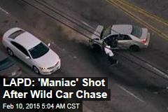 LAPD: 'Maniac' Shot After Wild Car Chase