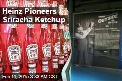 Heinz Pioneers Sriracha Ketchup