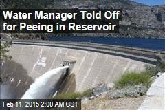 Water Manager Told Off for Peeing in Reservoir